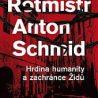 Knižní tip: Rotmistr Anton Schmid. Hrdina humanity a zachránce Židů